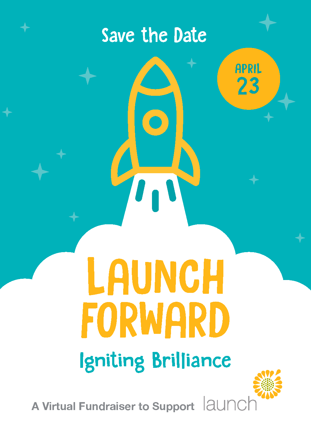Yellow cartoon rocket on blue back ground   Text: Launch Forward: Igniting the Brilliance. Save The date April 23rd A virtual Fundraiser to Support Launch